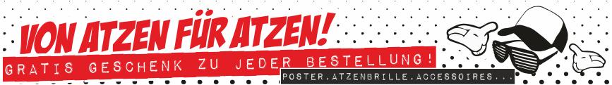 Von Atzen für Atzen! Gratis Geschenk zu JEDER Bestellung! Z.b. Poster, Atzenbrille, Accesoires ...